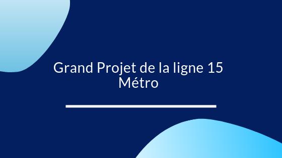 Grand Projet de la ligne 15 Métro